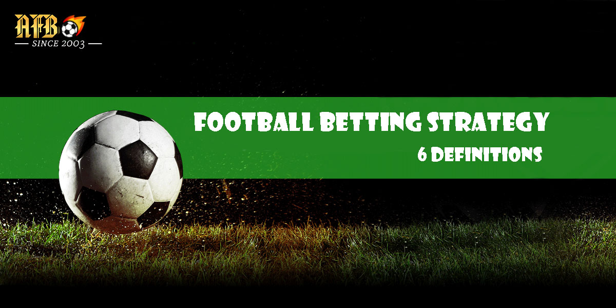 Football Betting Strategy: Gambling Has 6 Definitions